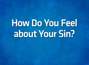How Do You Feel about Your Sin? – Foundation Baptist Church